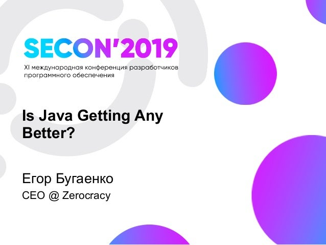Is Java Getting Any Better? Егор Бугаенко CEO @ Zerocracy