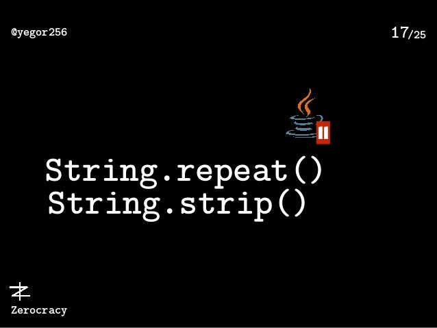 /25@yegor256 Zerocracy 17 String.repeat() 11 String.strip()