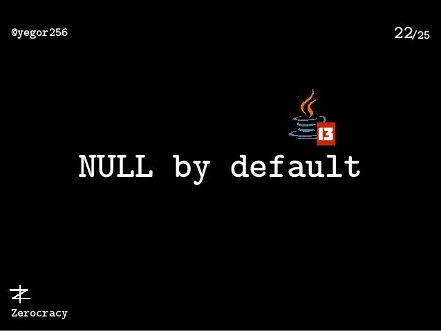 /25@yegor256 Zerocracy 22 NULL by default 13