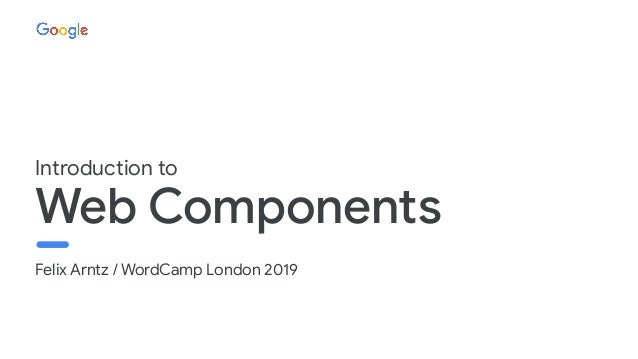 Felix Arntz / WordCamp London 2019 Web Components Introduction to