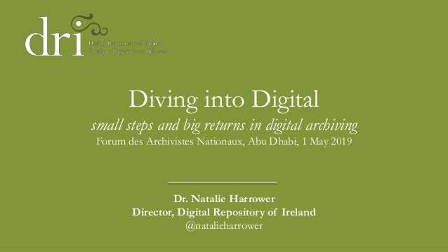 Diving into Digital small steps and big returns in digital archiving Forum des Archivistes Nationaux, Abu Dhabi, 1 May 201...