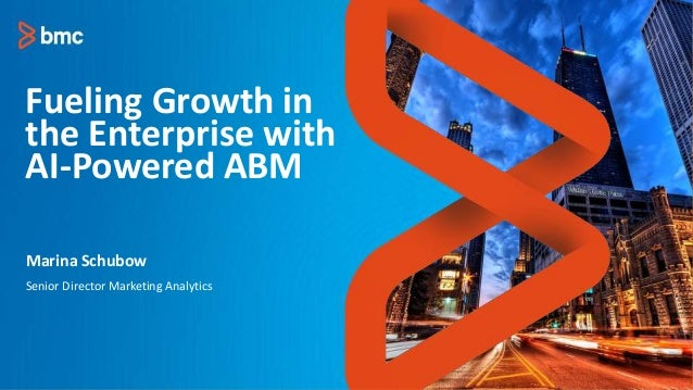 Fueling Growth in the Enterprise with AI-Powered ABM Senior Director Marketing Analytics Marina Schubow