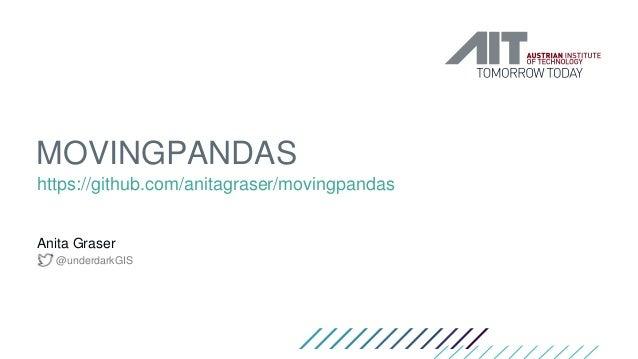 MOVINGPANDAS https://github.com/anitagraser/movingpandas Anita Graser @underdarkGIS