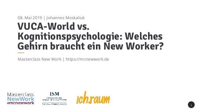 VUCA-World vs. Kognitionspsychologie: Welches Gehirn braucht ein New Worker? Masterclass New Work | https://mcnewwork.de 1...