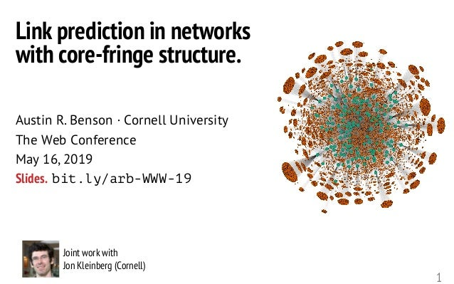 1 Joint work with Jon Kleinberg (Cornell) Link prediction in networks with core-fringe structure. Austin R. Benson · Corne...