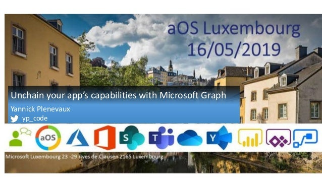 Unchain your app's capabilities with Microsoft Graph Yannick Plenevaux yp_code