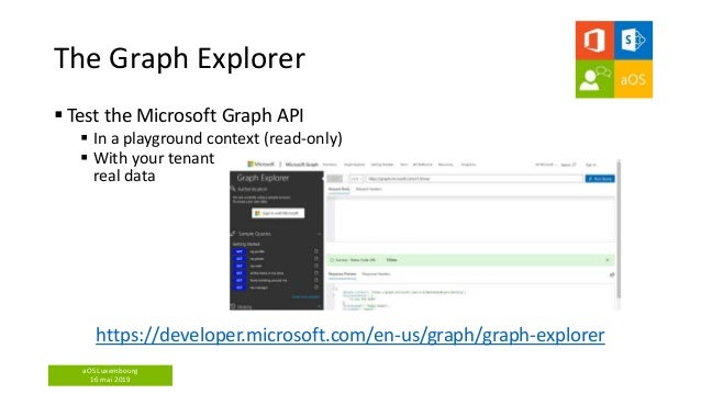 aOS Luxembourg 16 mai 2019 The Graph Explorer  Test the Microsoft Graph API  In a playground context (read-only)  With ...