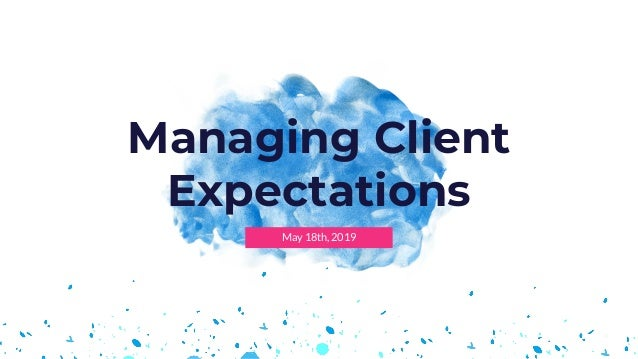 May 18th, 2019 Managing Client Expectations