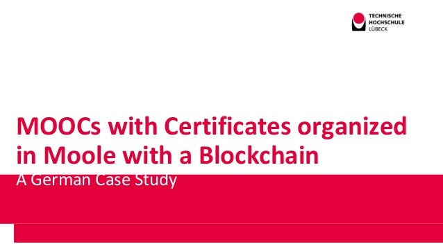 MOOCs with Certificates organized in Moole with a Blockchain A German Case Study