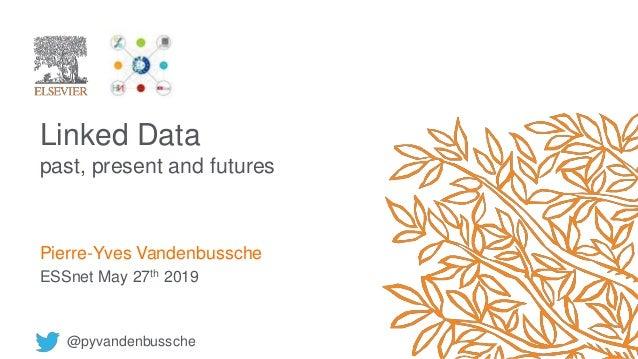 Linked Data past, present and futures Pierre-Yves Vandenbussche ESSnet May 27th 2019 @pyvandenbussche