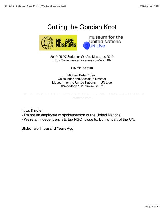Page 1 of 34 2019-05-27 Michael Peter Edson, We Are Museums 2019 5/27/19, 10:17 AM Cutting the Gordian Knot 2019-05-27 Scr...