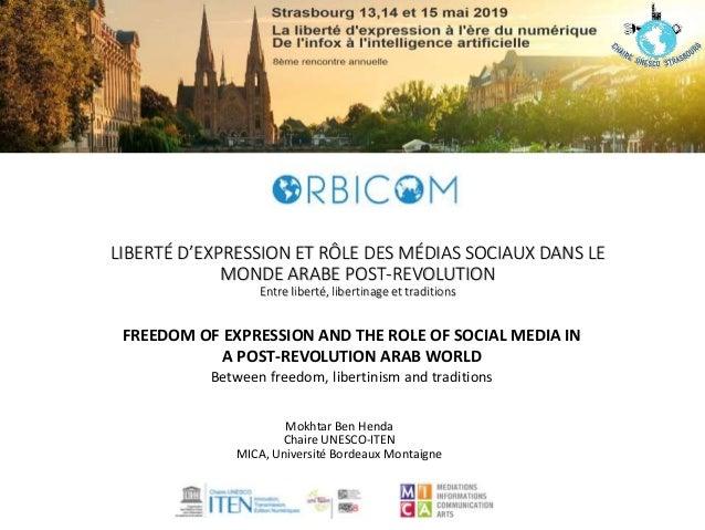 LIBERTÉ D'EXPRESSION ET RÔLE DES MÉDIAS SOCIAUX DANS LE MONDE ARABE POST-REVOLUTION Entre liberté, libertinage et traditio...