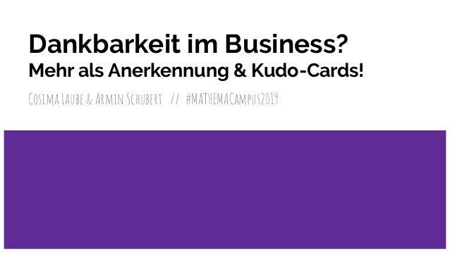Dankbarkeit im Business? Mehr als Anerkennung & Kudo-Cards! Cosima Laube & Armin Schubert // #MATHEMACampus2019