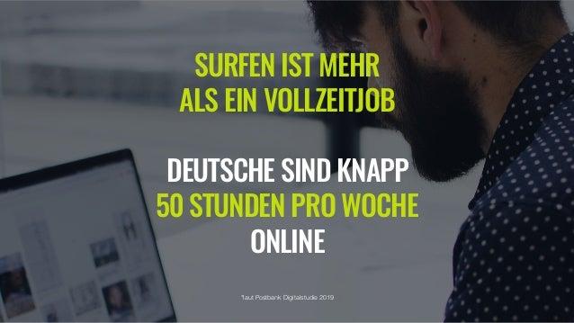 SURFEN IST MEHR ALS EIN VOLLZEITJOB DEUTSCHE SIND KNAPP 50 STUNDEN PRO WOCHE ONLINE *laut Postbank Digitalstudie 2019