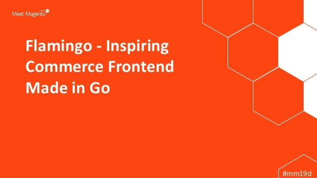 #mm19d Flamingo - Inspiring Commerce Frontend Made in Go 1