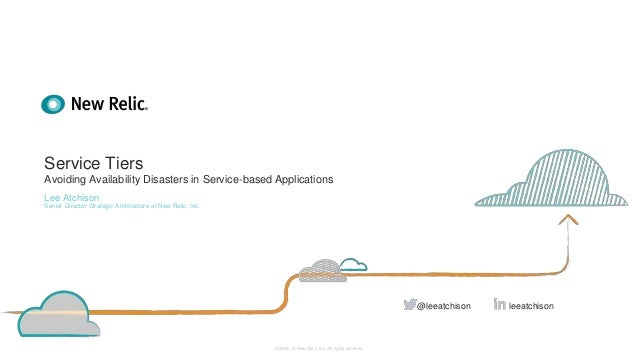 ©2008–18 New Relic, Inc. All rights reserved Service Tiers Avoiding Availability Disasters in Service-based Applications L...