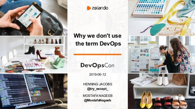 Why we don't use the term DevOps 2019-06-12 HENNING JACOBS @try_except_ MOSTAFA NAGEEB @MostafaNageeb
