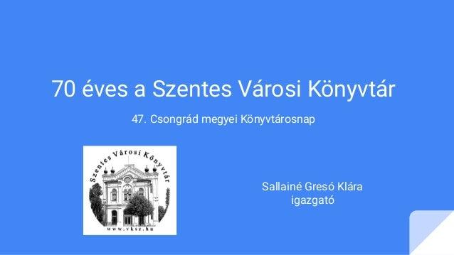 70 éves a Szentes Városi Könyvtár 47. Csongrád megyei Könyvtárosnap Sallainé Gresó Klára igazgató