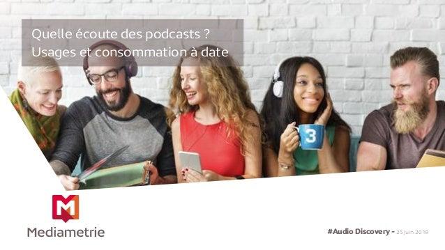 Quelle écoute des podcasts ? Usages et consommation à date #Audio Discovery - 25 juin 2019