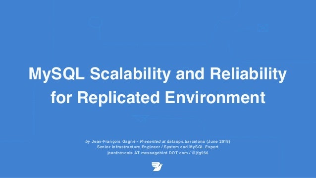 MySQL Scalability and Reliability for Replicated Environment by Jean-François Gagné - Presented at dataops.barcelona (June...