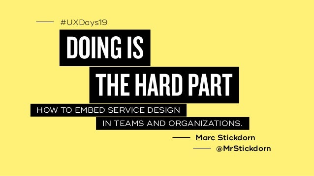 #UXDays19 DOINGIS HOW TO EMBED SERVICE DESIGN THEHARDPART IN TEAMS AND ORGANIZATIONS. Marc Stickdorn @MrStickdorn