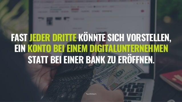 FAST JEDER DRITTE K�NNTE SICH VORSTELLEN, EIN KONTO BEI EINEM DIGITALUNTERNEHMEN STATT BEI EINER BANK ZU ER�FFNEN. *laut B...