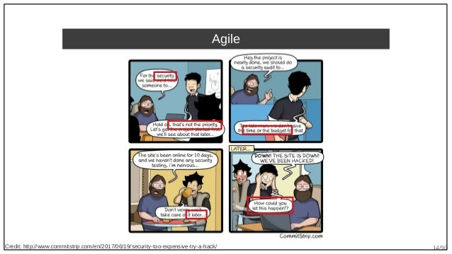 14/90 Agile Credit: http://www.commitstrip.com/en/2017/06/19/security-too-expensive-try-a-hack/