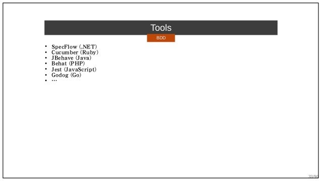 33/90 Tools ● SpecFlow (.NET) ● Cucumber (Ruby) ● JBehave (Java) ● Behat (PHP) ● Jest (JavaScript) ● Godog (Go) ● … BDD