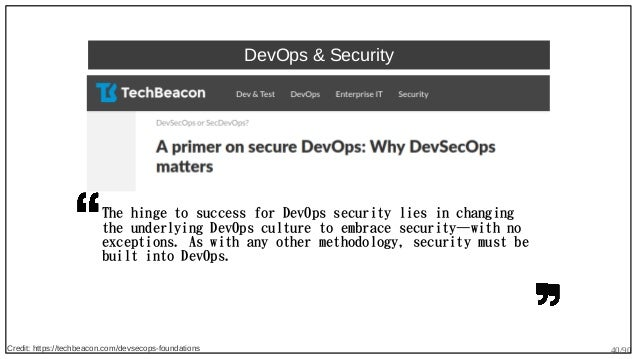 40/90 DevOps & Security The hinge to success for DevOps security lies in changing the underlying DevOps culture to embrace...