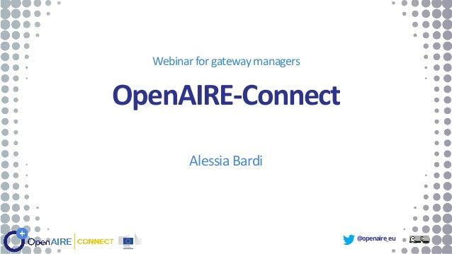 @openaire_eu OpenAIRE-Connect Alessia Bardi Webinarforgateway managers