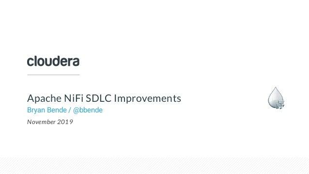 © Cloudera, Inc. All rights reserved. Apache NiFi SDLC Improvements Bryan Bende / @bbende November 2019