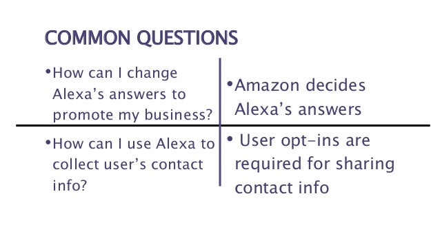 WHAT IS AN ALEXA SKILL? • Similar to an app on your smartphone • Brands can publish content to Alexa • Free and Freemium m...