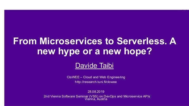 From Microservices to Serverless. A new hype or a new hope? Davide Taibi CloWEE – Cloud and Web Engineering http://researc...