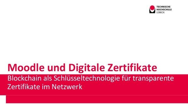 Moodle und Digitale ZertifikateHow to Blockchain als Schlüsseltechnologie für transparente Zertifikate im Netzwerk