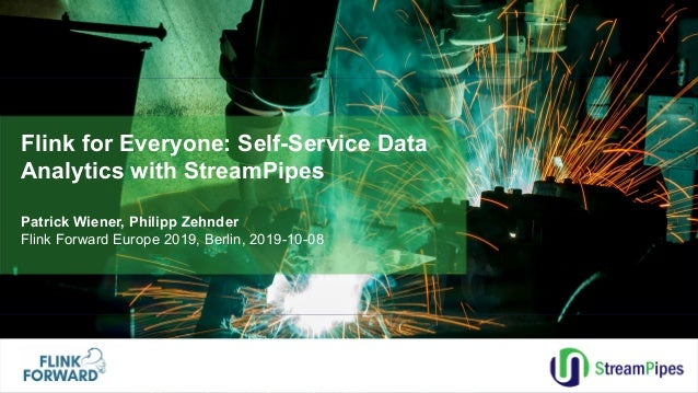 Flink for Everyone: Self-Service Data Analytics with StreamPipes Patrick Wiener, Philipp Zehnder Flink Forward Europe 2019...