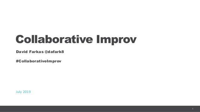 1 Collaborative Improv David Farkas @dafark8 #CollaborativeImprov July 2019