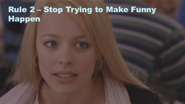 11 Rule 2 – Stop Trying to Make Funny Happen