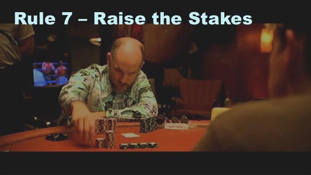 16 Rule 7 – Raise the Stakes