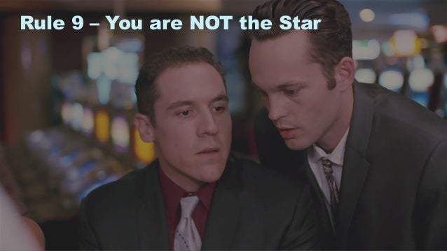 18 Rule 9 – You are NOT the Star