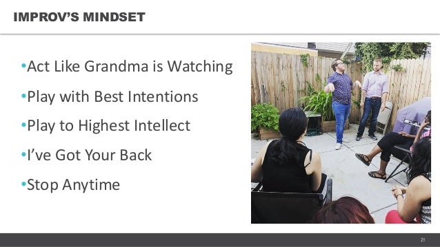 21 •Act Like Grandma is Watching •Play with Best Intentions •Play to Highest Intellect •I've Got Your Back •Stop Anytime I...