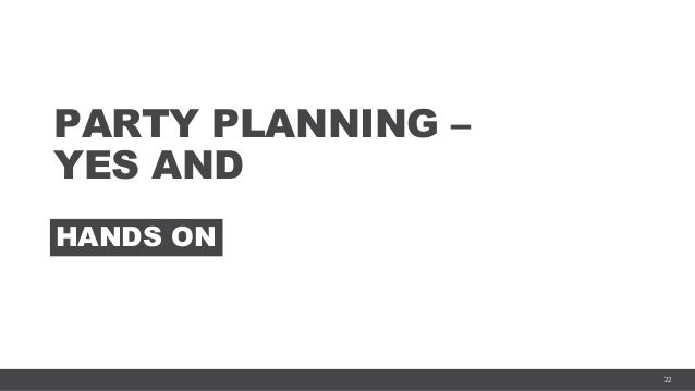 22 PARTY PLANNING – YES AND HANDS ON