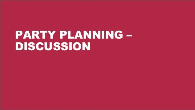 27 PARTY PLANNING – DISCUSSION