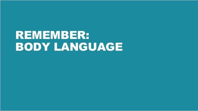 41 REMEMBER: BODY LANGUAGE