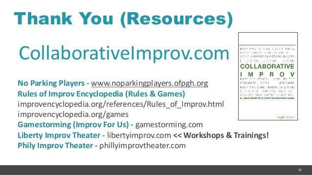 50 Thank You (Resources) No Parking Players - www.noparkingplayers.ofpgh.org Rules of Improv Encyclopedia (Rules & Games) ...