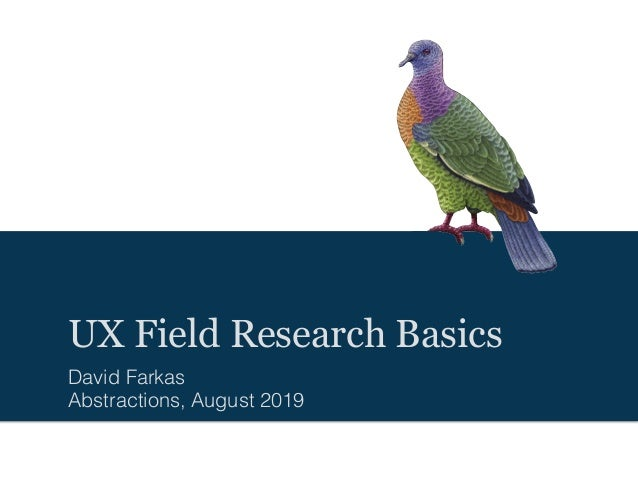 UX Field Research Basics David Farkas Abstractions, August 2019