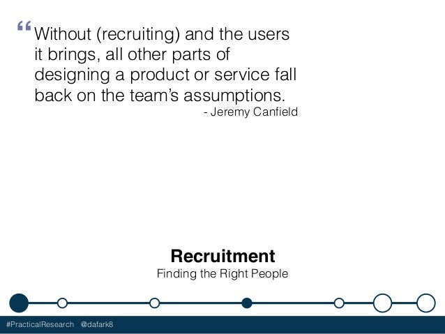 #PracticalResearch @dafark8 Recruitment Finding the Right People Without (recruiting) and the users it brings, all other p...