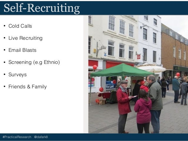 #PracticalResearch @dafark8 Self-Recruiting • Cold Calls • Live Recruiting • Email Blasts • Screening (e.g Ethnio) • Surve...