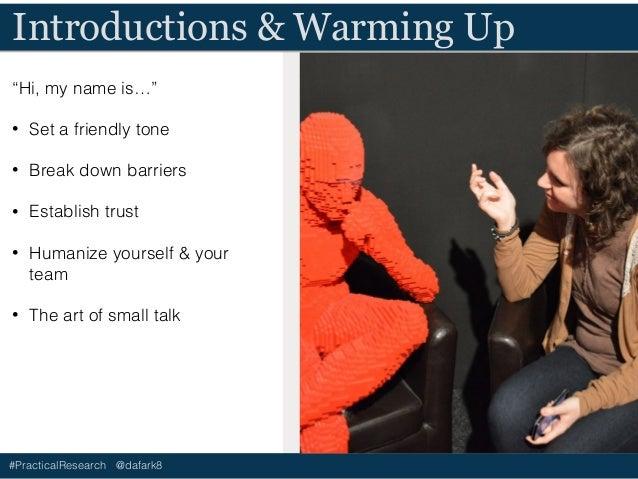 "#PracticalResearch @dafark8 Introductions & Warming Up ""Hi, my name is…"" • Set a friendly tone • Break down barriers • Est..."