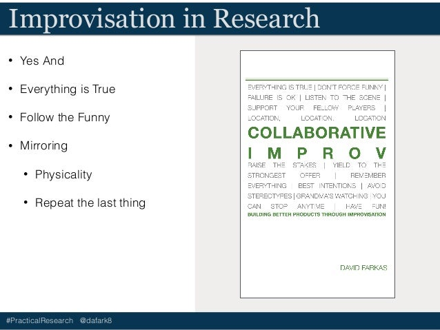 #PracticalResearch @dafark8 Improvisation in Research • Yes And • Everything is True • Follow the Funny • Mirroring • Phys...