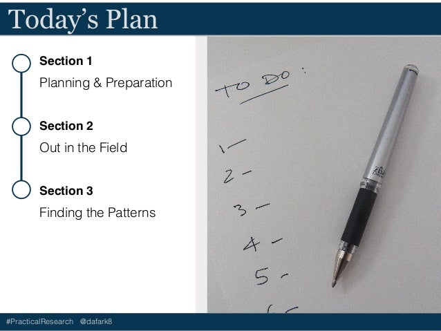 #PracticalResearch @dafark8 Today's Plan Section 1 Planning & Preparation Section 2 Out in the Field Section 3 Finding the...